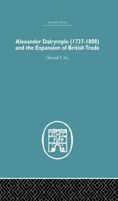 Alexander Dalrymple and the Expansion of British Trade (Hardback)