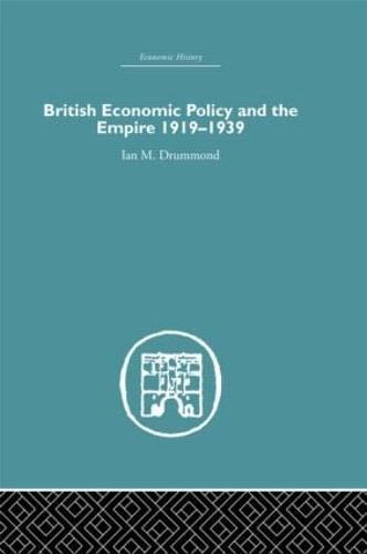British Economic Policy and Empire, 1919-1939 (Hardback)
