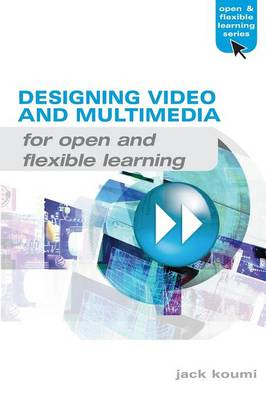 Designing Video and Multimedia for Open and Flexible Learning - Open & Flexible Learning Series (Paperback)