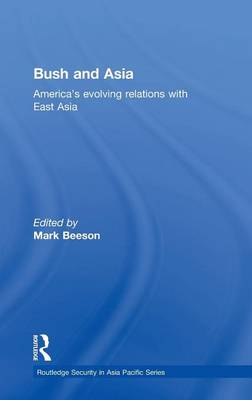 Bush and Asia: America's Evolving Relations with East Asia - Routledge Security in Asia Pacific Series (Hardback)