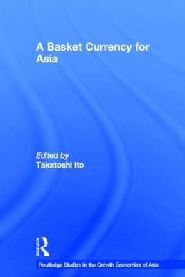 A Basket Currency for Asia - Routledge Studies in the Growth Economies of Asia (Hardback)