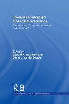 Towards Principled Oceans Governance: Australian and Canadian Approaches and Challenges - Routledge Advances in Maritime Research (Hardback)