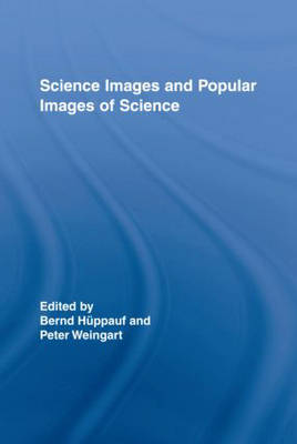 Science Images and Popular Images of the Sciences - Routledge Studies in Science, Technology and Society (Hardback)