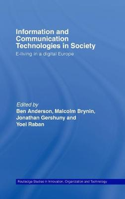 Information and Communications Technologies in Society: E-Living in a Digital Europe - Routledge Studies in Innovation, Organizations and Technology (Hardback)