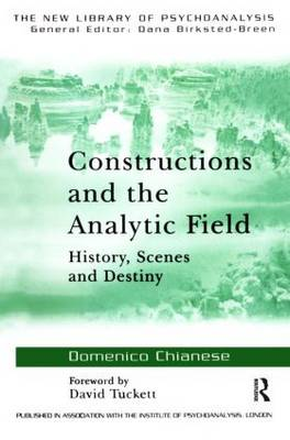 Constructions and the Analytic Field: History, Scenes and Destiny - New Library of Psychoanalysis (Paperback)