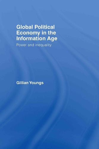 Global Political Economy in the Information Age: Power and Inequality (Hardback)