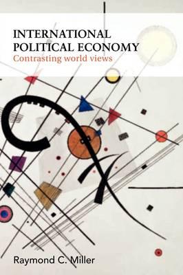 International Political Economy: Contrasting World Views (Paperback)