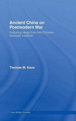 Ancient China on Postmodern War: Enduring Ideas from the Chinese Strategic Tradition - Cass Military Studies (Hardback)