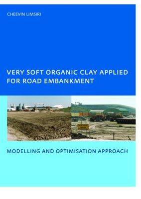 Very Soft Organic Clay Applied for Road Embankment: Modelling and Optimisation Approach, UNESCO-IHE PhD, Delft, the Netherlands (Paperback)