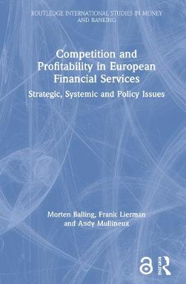 Competition and Profitability in European Financial Services: Strategic, Systemic and Policy Issues (Hardback)