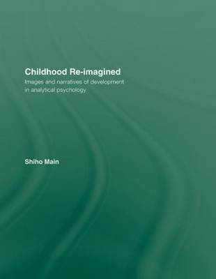 Childhood Re-imagined: Images and Narratives of Development in Analytical Psychology (Hardback)