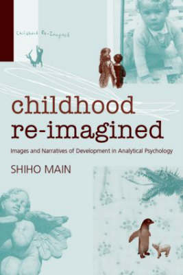Childhood Re-imagined: Images and Narratives of Development in Analytical Psychology (Paperback)