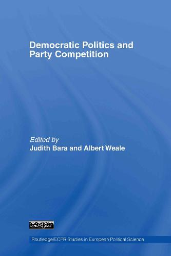 Democratic Politics and Party Competition - Routledge/ECPR Studies in European Political Science (Hardback)