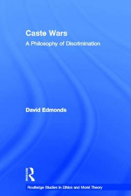 Caste Wars: A Philosophy of Discrimination - Routledge Studies in Ethics and Moral Theory (Hardback)