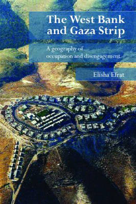 The West Bank and Gaza Strip: A Geography of Occupation and Disengagement (Paperback)