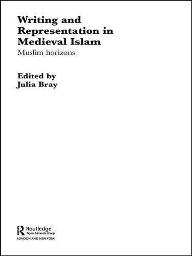 Writing and Representation in Medieval Islam: Muslim Horizons (Hardback)