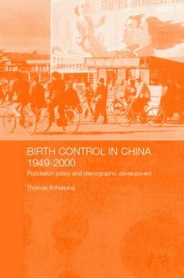 Birth Control in China 1949-2000: Population Policy and Demographic Development - Chinese Worlds (Paperback)