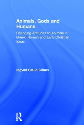 Animals, Gods and Humans: Changing Attitudes to Animals in Greek, Roman and Early Christian Thought (Hardback)