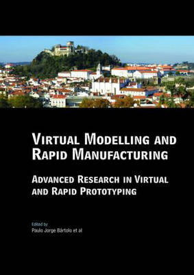 Virtual Modelling and Rapid Manufacturing: Advanced Research in Virtual and Rapid Prototyping Proc. 2nd Int. Conf. on Advanced Research in Virtual and Rapid Prototyping, 28 Sep-1 Oct 2005, Leiria, Portugal (Hardback)