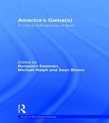 America's Game(s): A Critical Anthropology of Sport - Sport in the Global Society (Hardback)