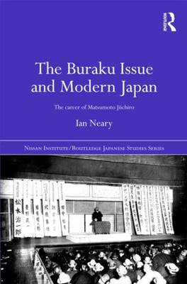 The Buraku Issue and Modern Japan: The Career of Matsumoto Jiichiro - Nissan Institute/Routledge Japanese Studies (Hardback)