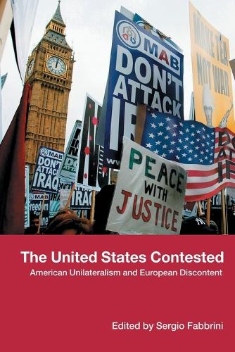 The United States Contested: American Unilateralism and European Discontent (Paperback)