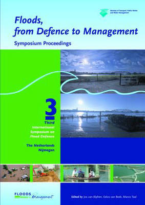 Floods, from Defence to Management: Symposium Proceedings of the 3rd International Symposium on Flood Defence, Nijmegen, The Netherlands, 25-27 May 2005, Book + CD-ROM