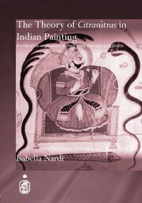 The Theory of Citrasutras in Indian Painting: A Critical Re-evaluation of their Uses and Interpretations - Royal Asiatic Society Books (Hardback)