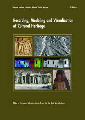Recording, Modelling and Visualization of Cultural Heritage: Proceedings of the International Workshop, Centro Stefano Franscini, Monte Verita, Ascona, Switzerland, May 22-27, 2005 (Hardback)