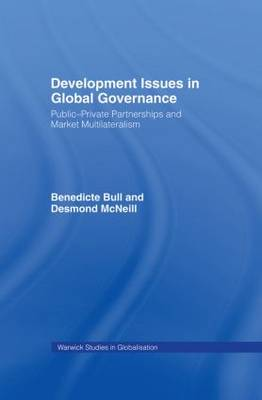 Development Issues in Global Governance: Public-Private Partnerships and Market Multilateralism - Routledge Studies in Globalisation (Hardback)