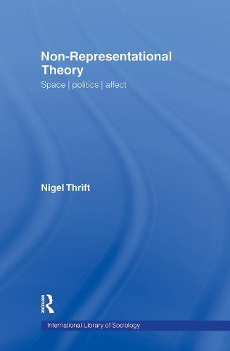 Non-Representational Theory: Space, Politics, Affect - International Library of Sociology (Hardback)