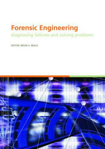 Forensic Engineering, Diagnosing Failures and Solving Problems: Proceedings of the 3rd International Conference on Forensic Engineering. London, November 2005