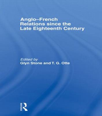 Anglo-French Relations since the Late Eighteenth Century (Hardback)