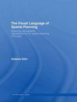 The Visual Language of Spatial Planning: Exploring Cartographic Representations for Spatial Planning in Europe - RTPI Library Series (Hardback)