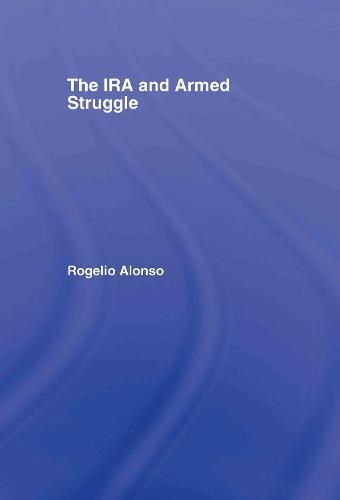 The IRA and Armed Struggle - Political Violence (Hardback)