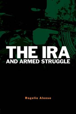 The IRA and Armed Struggle - Political Violence (Paperback)