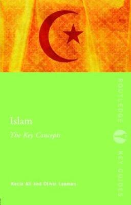 Islam: The Key Concepts: Islam: The Key Concepts - Routledge Key Guides (Paperback)