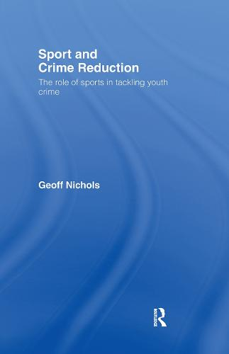 Sport and Crime Reduction: The Role of Sports in Tackling Youth Crime (Hardback)