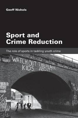 Sport and Crime Reduction: The Role of Sports in Tackling Youth Crime (Paperback)