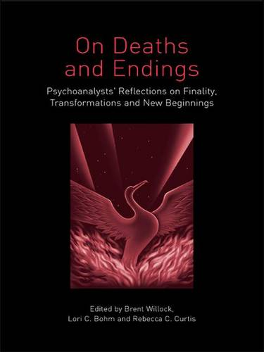 On Deaths and Endings: Psychoanalysts' Reflections on Finality, Transformations and New Beginnings (Hardback)