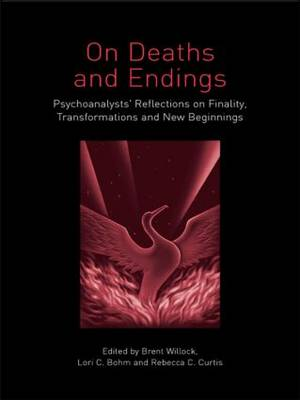 On Deaths and Endings: Psychoanalysts' Reflections on Finality, Transformations and New Beginnings (Paperback)