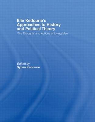 Elie Kedourie's Approaches to History and Political Theory: 'The Thoughts and Actions of Living Men' (Hardback)