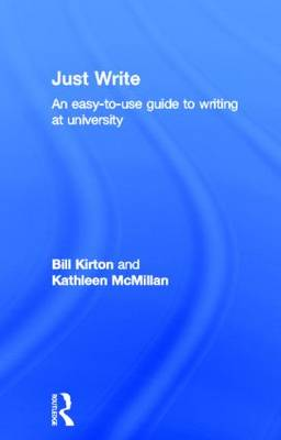 Just Write: An Easy-to-Use Guide to Writing at University (Hardback)