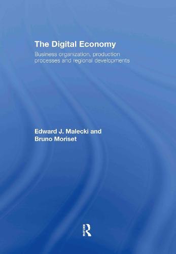 The Digital Economy: Business Organization, Production Processes and Regional Developments (Hardback)