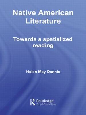 Native American Literature: Towards a Spatialized Reading - Routledge Transnational Perspectives on American Literature (Hardback)