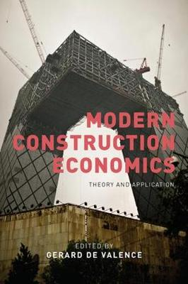 Modern Construction Economics: Theory and Application (Hardback)