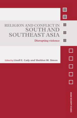 Religion and Conflict in South and Southeast Asia: Disrupting Violence - Asian Security Studies (Hardback)