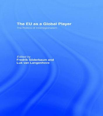 The EU as a Global Player: The Politics of Interregionalism - Journal of European Integration Special Issues (Hardback)