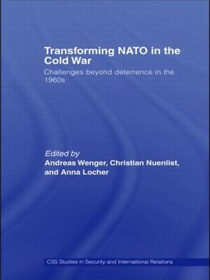 Transforming NATO in the Cold War: Challenges beyond Deterrence in the 1960s - CSS Studies in Security and International Relations (Hardback)