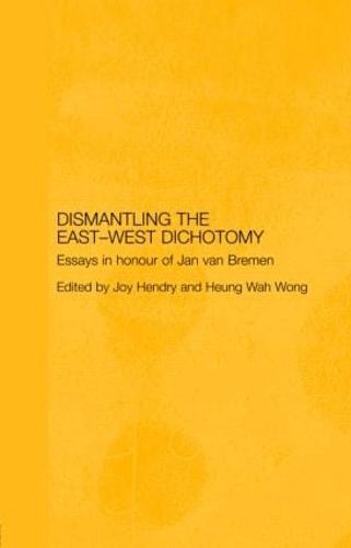 Dismantling the East-West Dichotomy: Essays in Honour of Jan van Bremen - Japan Anthropology Workshop Series (Hardback)